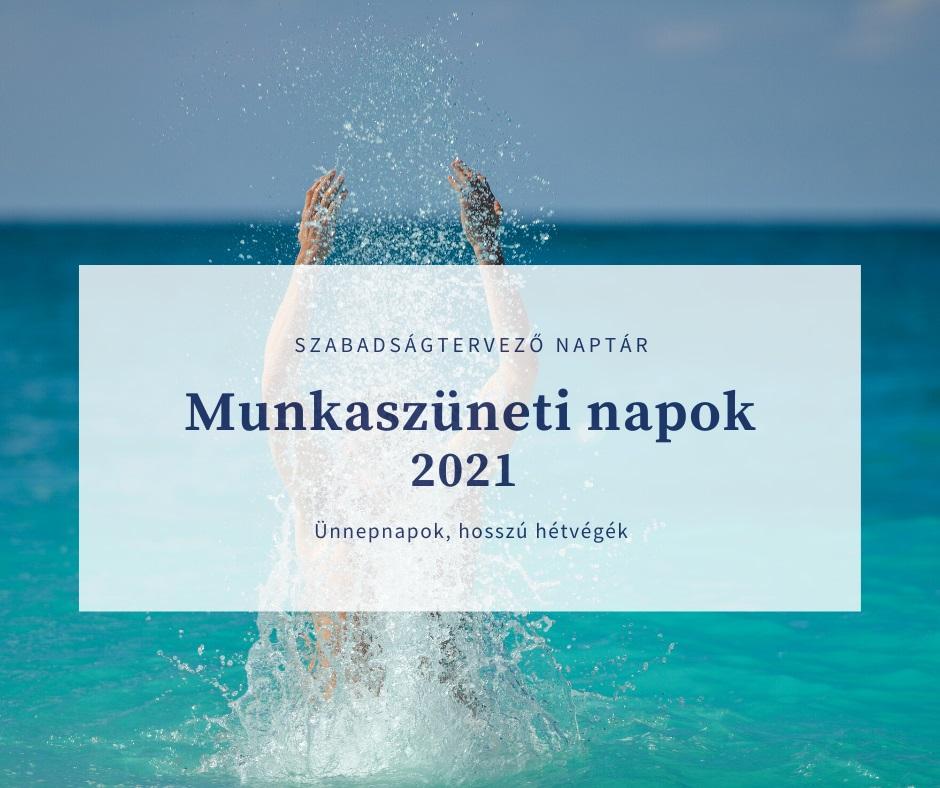 Munkaszüneti napok 2021-ben hosszú hétvégék ünnepnapok